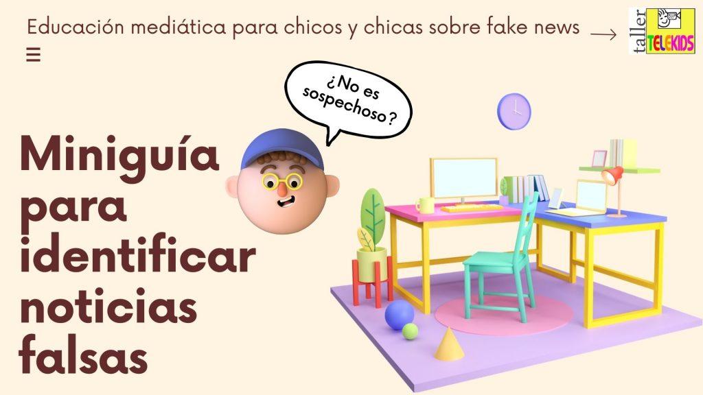 MINIGUIA PARA IDENTIFICAR NOTICIAS FALSAS Taller Telekids